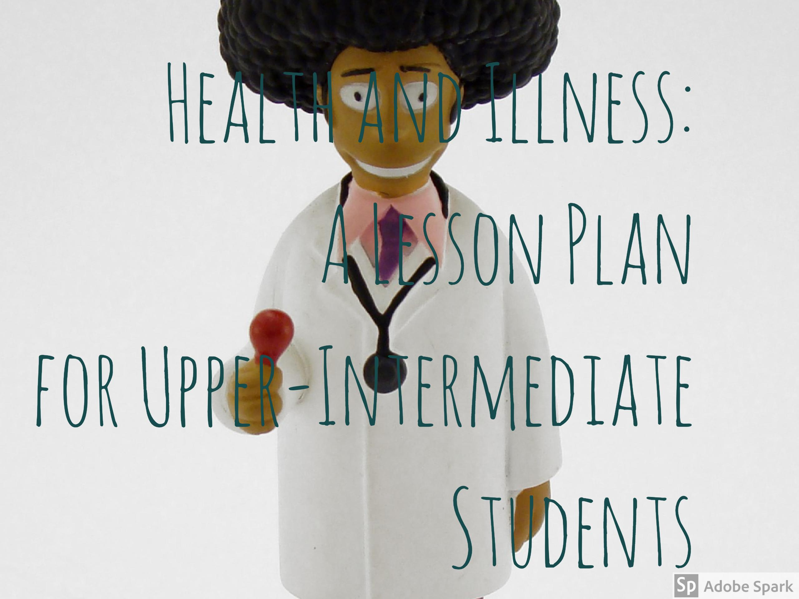 Health and illness a lesson plan for upper intermediate students this lesson plan works well on its own but i have used it to complement unit 2 of the course book new english file upper intermediate fandeluxe Gallery