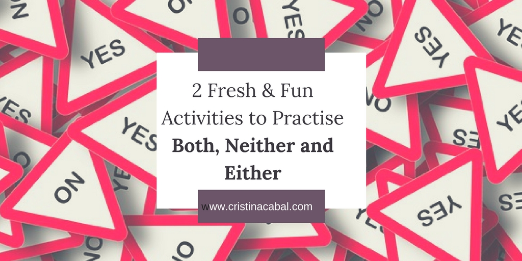 2 Fresh Fun Activities To Practise Both Neither And Either Blog